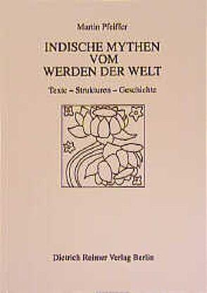 Indische Mythen vom Werden der Welt von Pfeiffer,  Martin