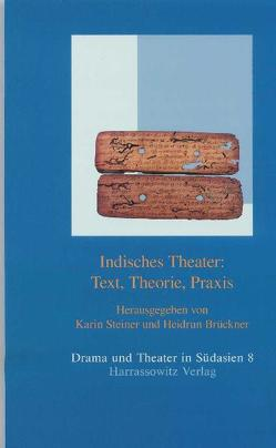 Indisches Theater: Text, Theorie, Praxis von Brückner,  Heidrun, Steiner,  Karin