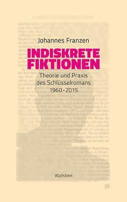 Indiskrete Fiktionen von Franzen,  Johannes