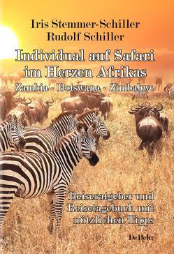 Individual auf Safari im Herzen Afrikas – Zambia – Botswana – Zimbabwe – Reiseratgeber und Reisetagebuch mit nützlichen Tipps von Schiller,  Rudolf, Stemmer-Schiller,  Iris