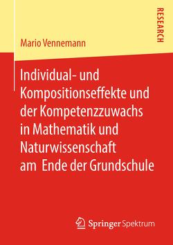 Individual- und Kompositionseffekte und der Kompetenzzuwachs in Mathematik und Naturwissenschaft am Ende der Grundschule von Vennemann,  Mario