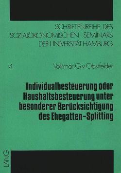 Individualbesteuerung oder Haushaltsbesteuerung unter besonderer Berücksichtigung des Ehegatten-Splitting von von Obstfelder,  Volkmar G.