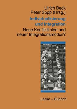 Individualisierung und Integration von Beck,  Ulrich, Sopp,  Peter