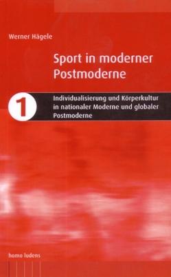 Individualisierung und Körperkultur in nationaler Moderne und globaler Postmoderne von Hägele,  Werner