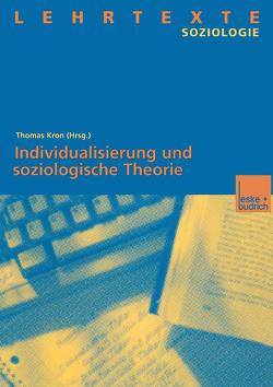 Individualisierung und soziologische Theorie von Kron,  Thomas