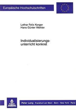 Individualisierungsunterricht konkret von Korger,  Lothar Felix, Wehler,  Hans Günter