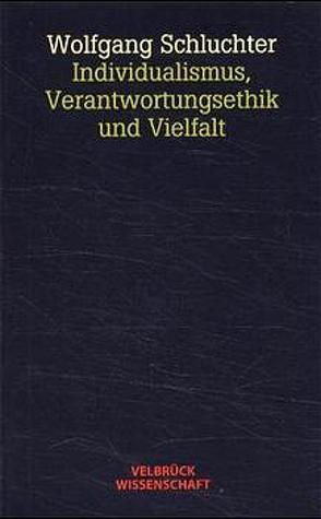 Individualismus, Verantwortungsethik und Vielfalt von Schluchter,  Wolfgang