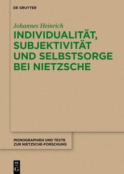 Individualität, Subjektivität und Selbstsorge bei Nietzsche von Heinrich,  Johannes