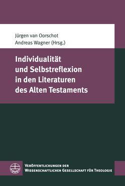 Individualität und Selbstreflexion in den Literaturen des Alten Testaments von van Oorschot,  Jürgen, Wagner,  Andreas