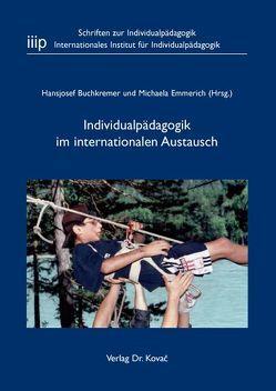 Individualpädagogik im internationalen Austausch von Buchkremer,  Hansjosef, Emmerich,  Michaela