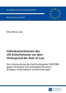 Individualsanktionen des UN-Sicherheitsrats vor dem Hintergrund der Rule of Law von Lotz,  Elisa Maria