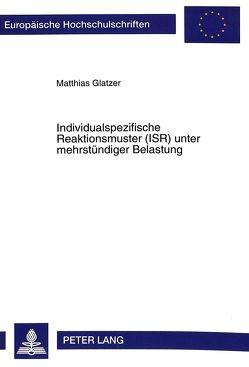 Individualspezifische Reaktionsmuster (ISR) unter mehrstündiger Belastung von Glatzer,  Matthias