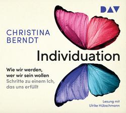 Individuation Wie wir werden, wer wir sein wollen. Schritte zu einem Ich, das uns erfüllt von Berndt,  Christina, Hübschmann,  Ulrike