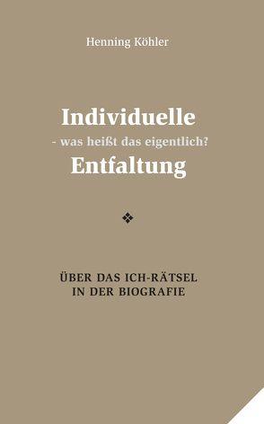 Individuelle Entfaltung – was heißt das eigentlich? von Köhler,  Henning