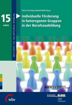 Individuelle Förderung in heterogenen Gruppen in der Berufsausbildung von BIBB Bundesinstitut für Berufsbildung, Severing,  Eckart, Weiss,  Reinhold