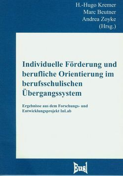 Individuelle Förderung und berufliche Orientierung im berufsschulischen Übergangssystem von Beutner,  Marc, Kremer,  H.-Hugo, Zoyke,  Andrea