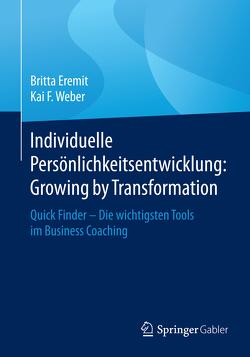 Individuelle Persönlichkeitsentwicklung: Growing by Transformation von Eremit,  Britta, Weber,  Kai F.