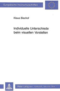 Individuelle Unterschiede beim visuellen Vorstellen von Bischof,  Klaus