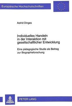 Individuelles Handeln in der Interaktion mit gesellschaftlicher Entwicklung von Dinges,  Astrid