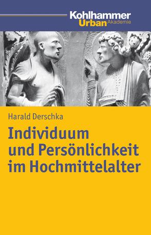 Individuum und Persönlichkeit im Hochmittelalter von Derschka,  Harald
