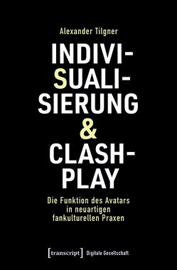 Indivisualisierung & Clashplay von Tilgner,  Alexander