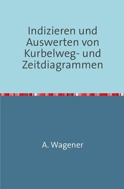 Indizieren und Auswerten von Kurbelweg-und Zeitdiagrammen von Wagener,  August