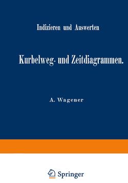 Indizieren und Auswerten von Kurbelweg- und Zeitdiagrammen von Wagener,  A.
