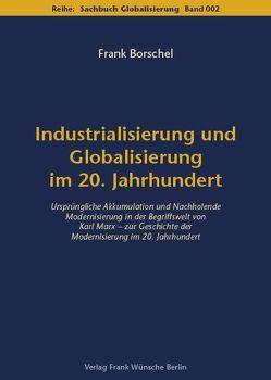 Industrialisierung und Globalisierung im 20. Jahrhundert von Borschel,  Frank