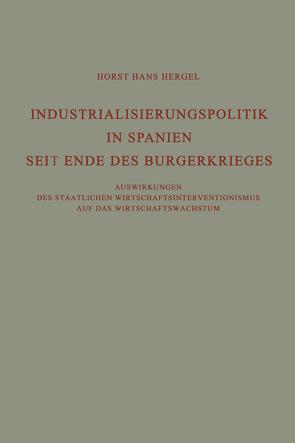 Industrialisierungspolitik in Spanien Seit Ende des Bürgerkrieges von Hergel,  Horst Hans