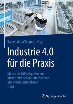 Industrie 4.0 für die Praxis von Wagner,  Rainer Maria