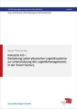 Industrie 4.0 – Gestaltung cyber-physischer Logistiksysteme zur Unterstützung des Logistikmanagements in der Smart Factory von Roy,  Daniel Thomas