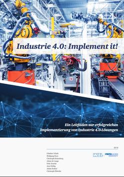 Industrie 4.0: Implement it! von Boshof,  Julian, de Lange,  Johan, Ebbecke,  Christoph, Helbig,  Jens, Kelzenberg,  Christoph, Prof. Dr. Boos,  Wolfgang, Prof. Dr. Schuh,  Günther, Stracke,  Felix