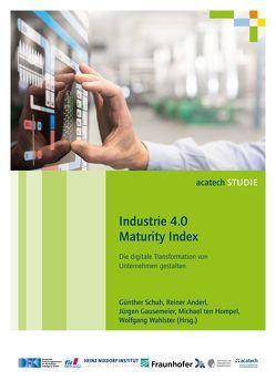 Industrie 4.0 Maturity Index von Anderl,  Reiner, Gausemeier,  Jürgen, Schuh,  Günther, Ten Hompel,  Michael, Wahlster,  Wolfgang