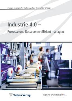 Industrie 4.0 – Prozesse und Ressourcen effizient managen von Arlt,  Stefan-Alexander, Schneider,  Markus