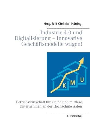 Industrie 4.0 und Digitalisierung – Innovative Geschäftsmodelle wagen! von Härting,  Ralf-Christian