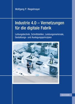 Industrie 4.0 – Vernetzungen für die digitale Fabrik von Riegelmayer,  Wolfgang