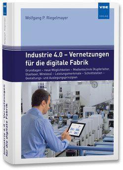 Industrie 4.0 – Vernetzungen für die digitale Fabrik von Riegelmayer,  Wolfgang P.