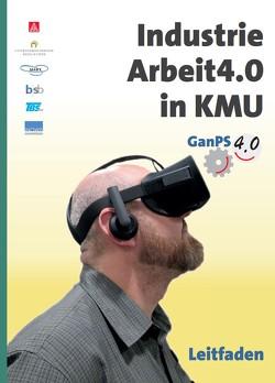 Industrie Arbeit4.0 in KMU von Bessin,  Claudia, Beutler,  Kai, Gründler,  Alexander, Lenssen,  Christoph, Schimweg,  Ralf, Steinberger,  Viktor