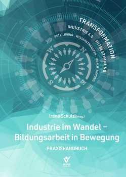 Industrie im Wandel – Bildungsarbeit in Bewegung von Schulz,  Irene