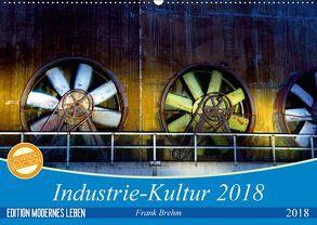 Industrie-Kultur 2018 (Wandkalender 2018 DIN A2 quer) von Brehm,  Frank