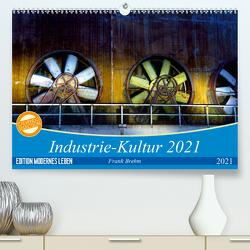 Industrie-Kultur 2021 (Premium, hochwertiger DIN A2 Wandkalender 2021, Kunstdruck in Hochglanz) von Brehm,  Frank
