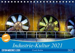 Industrie-Kultur 2021 (Tischkalender 2021 DIN A5 quer) von Brehm,  Frank