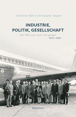 Industrie, Politik, Gesellschaft von Bähr,  Johannes, Kopper,  Christoph