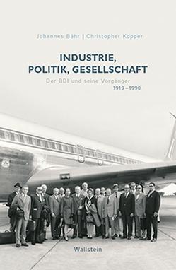 Industrie, Politik, Gesellschaft von Bähr,  Johannes, Kopper,  Christopher