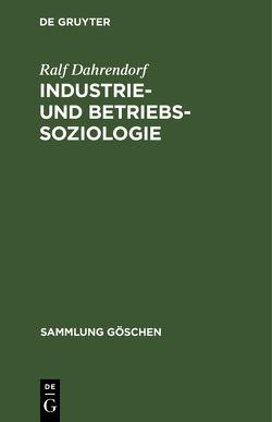 Industrie- und Betriebssoziologie von Dahrendorf,  Ralf