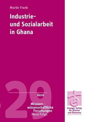 Industrie- und Sozialarbeit in Ghana von Frank,  Martin, Kobia,  Samuel