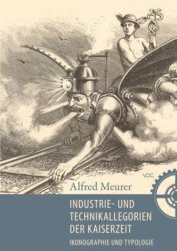 Industrie-und Technikallegorien der Kaiserzeit von Meurer,  Alfred