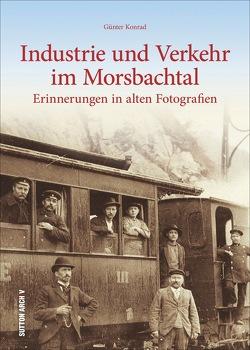 Industrie und Verkehr im Morsbachtal von Konrad,  Günter