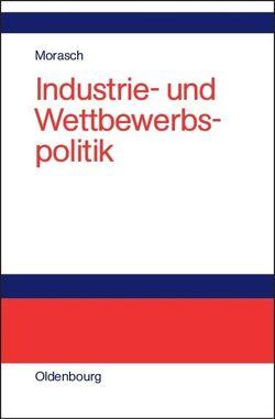 Industrie- und Wettbewerbspolitik von Morasch,  Karl