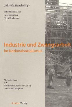 Industrie und Zwangsarbeit im Nationalsozialismus von Hauch,  Gabriella